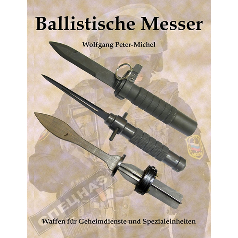 ballistische messer waffen f r geheimdienste und spezialeinheiten wolfgang peter michel ve. Black Bedroom Furniture Sets. Home Design Ideas
