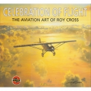 Celebration of Flight - The Aviation Art of Roy Cross /...