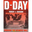 D-Day - Piercing the Atlantic Wall - Robert J. Kershaw