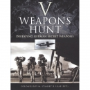 V Weapons Hunt - Defeating German Secret Weapons - R. M....