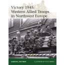 Victory 1945: Western Allied Troops in Northwest Europe - Osprey Elite 209 - Rottman / Dennis