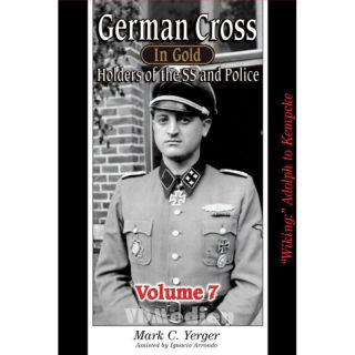 German Cross in Gold - Holders of the SS and Police - Volume 7: Wiking Adolph to Kempcke