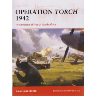 Herder / Tan: Operation Torch 1942 - The Invasion of French North Africa (Osprey Campaign CAM Nr. 312)