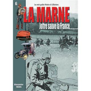 LA MARNE - Joffre sauve la France (Mini-Guides Nr. 6)