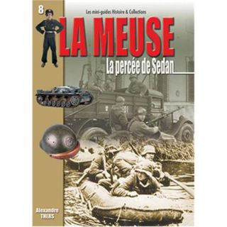 LA MEUSE - La percée de Sedan (Mini-Guides Nr. 8)