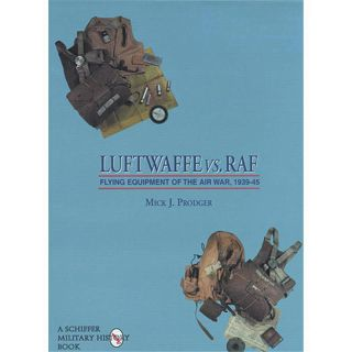 Luftwaffe vs. RAF - Flying Equipment of the Air War, 1939-45