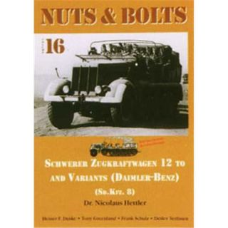 Nuts & Bolts 16: Schwerer Zugkraftwagen 12 To and Variants Daimler-Benz (Sd.Kfz.8)