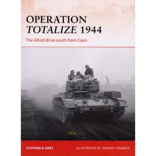 Operation Totalize 1944 - The Allied drive south from Caen - (CAM Nr. 294) - Hart / Shumate