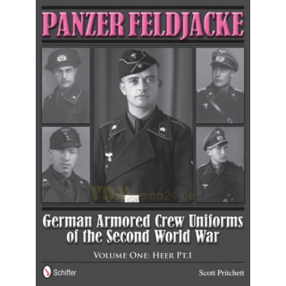 Panzer Feldjacke: German Armored Crew Uniforms of the Second World War - Volume One: Heer Pt. 1 - Scott Pritchett