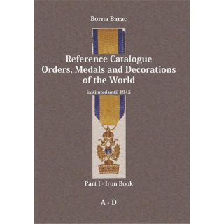 Reference Catalogue Orders, Medals and Decorations of the World - Part I / A-D Borna Barac