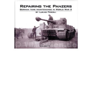 Repairing the Panzers Vol. 2 - Panzerinstandsetzung - German Tank Maintenance in World War 2 - Lukas Friedli