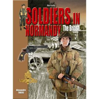 Soldiers in Normandy - The British (Mini-Guides Nr. 23)