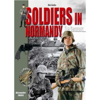 Soldiers in Normandy - The Germans (Mini-Guides Nr. 24)
