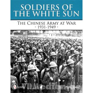 Soldiers of the White Sun - The Chinese Army at War 1931-1949 - Philip Jowett