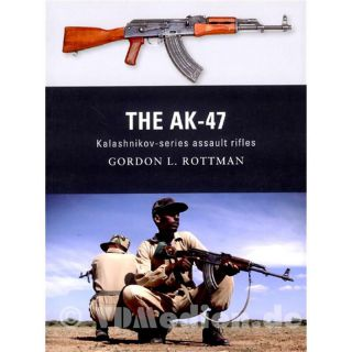 The AK-47 - Kalashnikov-series assault rifles - Gordon L. Rottman (Weapon Nr. 08)