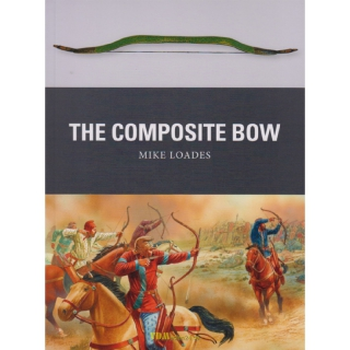The Composite Bow (Osprey Weapon Nr. 43) - M. Loades