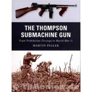 The Thompson Submachine Gun from Prohibition Chicago to World War II - Martin Pegler (Weapon Nr. 01)