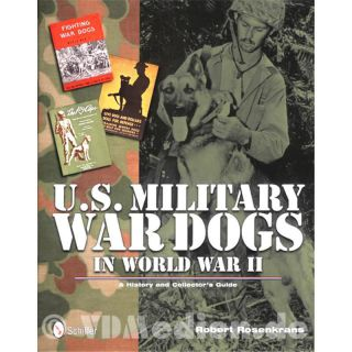 U.S. Military War Dogs in World War II - A History and Collector`s Guide - Robert Rosenkrans