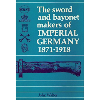 Walter Sword and Bayonet Makers of Imperial Germany 1871-1918