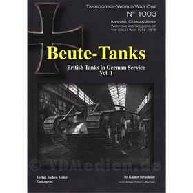 Beute-Tanks - British Tanks in German Service Vol. 1 - Tankograd World War One No 1003 - Rainer Strasheim