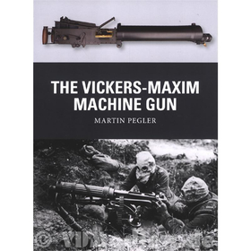 The Vickers-Maxim Machine Gun - Martin Pegler (Weapon Nr. 25)