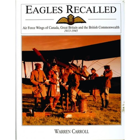 Eagles Recalled - Air Force Wings of Canada, Great Britain and the British Commonwealth 1913-1945