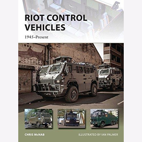Riot Control Vehicles 1945-Present (NVG Nr. 219) - Chris McNab