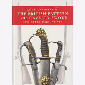 Jaroslawski - The British Pattern 1796 Cavalry Sword and other Derivatives
