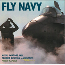 Kaplan: Fly Navy - Naval Aviators and Carrier Aviation -...