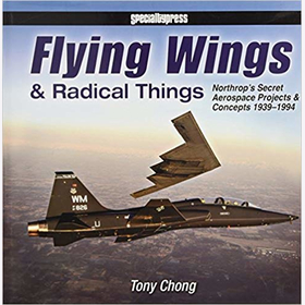 Chong Flying Wings & Radical Things Northrop´s Secret Aerospace Projects & Concepts 1939 - 1994 Luftfahrt