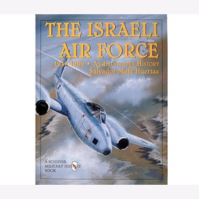 Huertas The Israeli Air Force 1947 - 1960 An Illustrated History