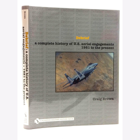 Brown Debrief A complete history of U.S. aerial engagements 1981 to the present