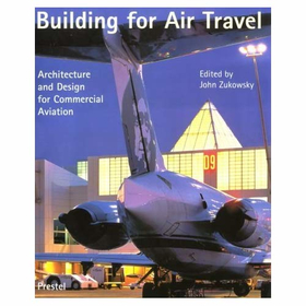 Zukowsky Building for Air Travel Architecture and Design for Commercial Aviation