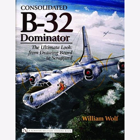 Wolf Consolidated B-32 Dominator The Ultimate Look: from Drawing Board to Scrapyard