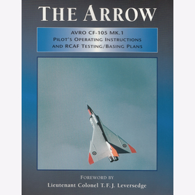 Leversedge The Arrow Avro CF-105 Mk.1 Pilot´s Operating Instructions and RCAF Testing/ Basing Plans