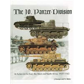 The 10. Panzer-Division in Action in the East, the West and North Africa, 1939-1943