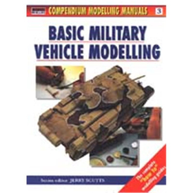 BASIC MILITARY VEHICLE MODELLING (Compendium Modelling Manuals Vol. 3)