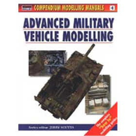 ADVANCED MILITARY VEHICLE MODELLING (Compendium Modelling Manuals Vol. 4)