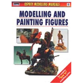 MODELLING AND PAINTING FIGURES (Modelling Manuals Vol. 8)