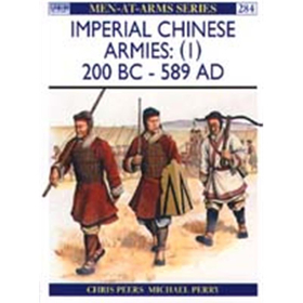 Imperial Chinese Armies: (I) 200 BC - 589 AD (MAA Nr. 284)