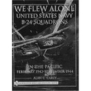 We Flew Alone - United States Navy B-24 Squadrons in the...