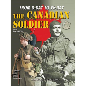 THE CANADIAN SOLDIER - From D-Day to Ve-Day
