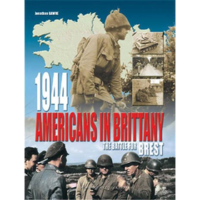 AMERICANS IN BRITTANY, 1944 - The battle for Brest